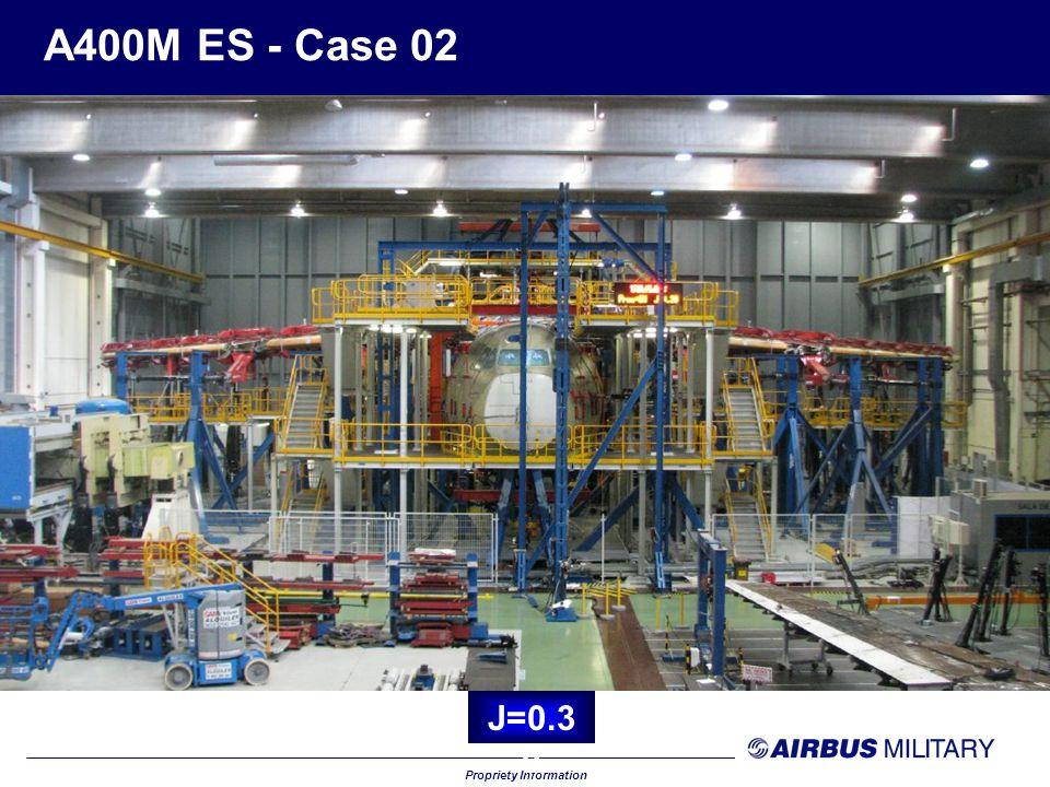 Propriety Information A400M ES - Case 02 J=1.3 0