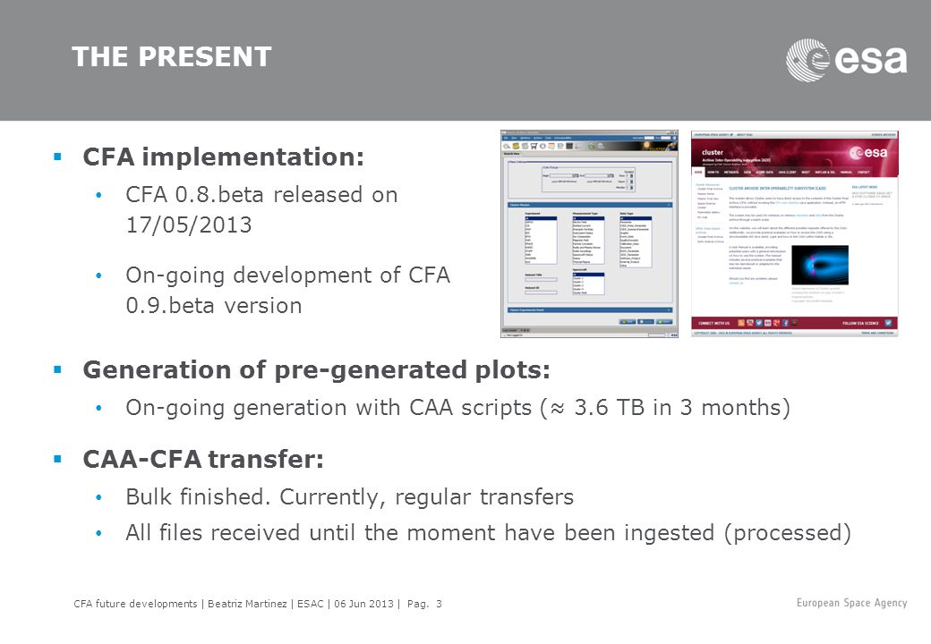 THE PRESENT  CFA implementation: CFA 0.8.beta released on 17/05/2013 On-going development of CFA 0.9.beta version CFA future developments | Beatriz Martinez | ESAC | 06 Jun 2013 | Pag.