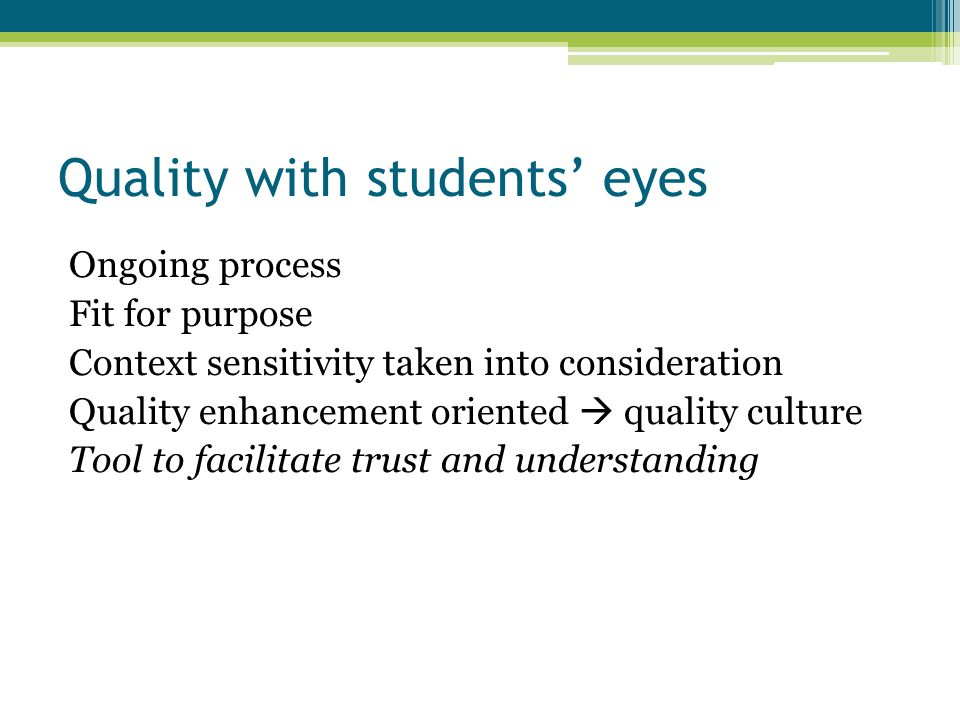Quality with students' eyes Ongoing process Fit for purpose Context sensitivity taken into consideration Quality enhancement oriented  quality culture Tool to facilitate trust and understanding