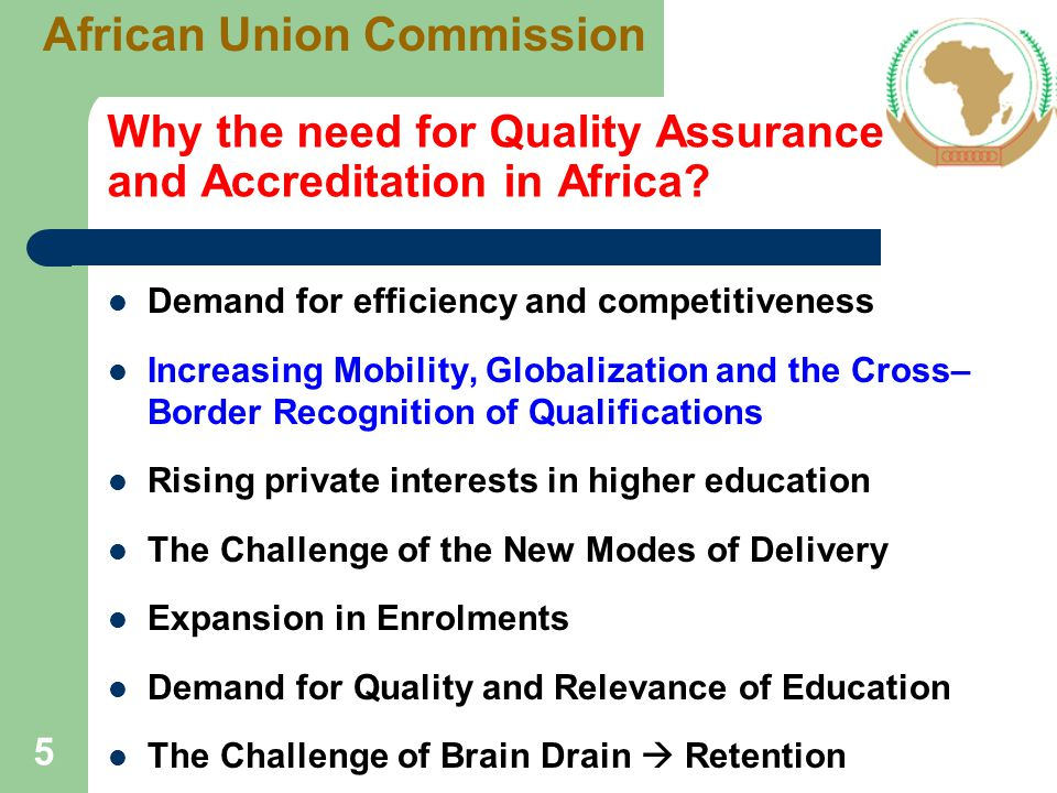 Challenges to the Quality of Higher Education in Africa High increase in enrollment Inadequate facilities and infrastructures Shortage of qualified staff and heavy workloads Outdated teaching methods, rely on lectures Weakening of research and publishing activities Mismatch between graduate output & employment Low level of quality management system and limited capacity of governance & leadership 6 African Union Commission