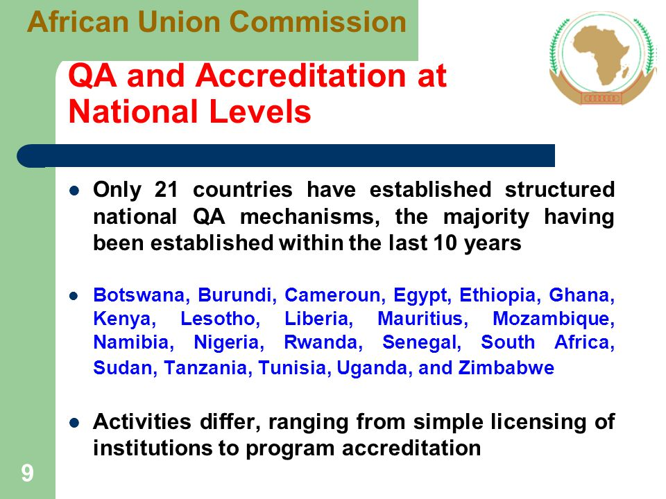 Link with the Pan African University The establishment of a Continental Accreditation Agency is vital to guarantee high quality of education provision in the Pan African University and to ensure its international recognition One major requirement for the PAU is ensuring excellence through internal quality assurance mechanisms and external accreditation But institutions that form the PAU are located in several different countries.