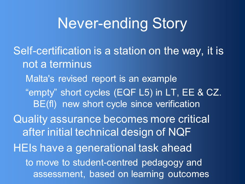 Never-ending Story Self-certification is a station on the way, it is not a terminus Malta s revised report is an example empty short cycles (EQF L5) in LT, EE & CZ.
