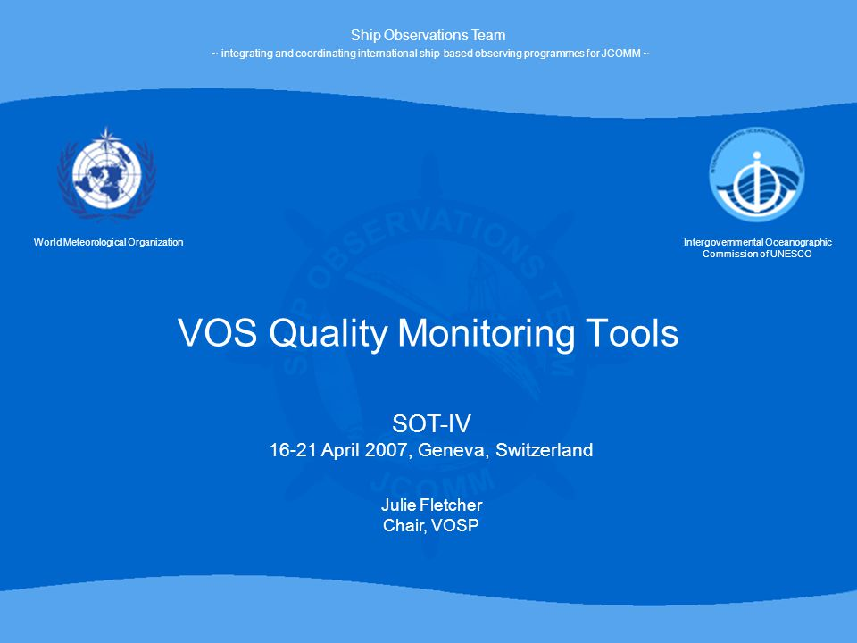 16-21 April 2007SOT-IV, VOS Quality Monitoring Tools2 Outline VOS Website Monitoring Tools »Surface Marine Data Monitoring by UKMO »VOSClim Monthly statistics »VOS Quality Monitoring tools from Meteo France »Search for Multiple recruitments from Meteo France VOS Status Map VOSClim Suspect List Feedback Quality Information Relay Mechanism Onboard QM TurboWin Tool The Value of Feedback