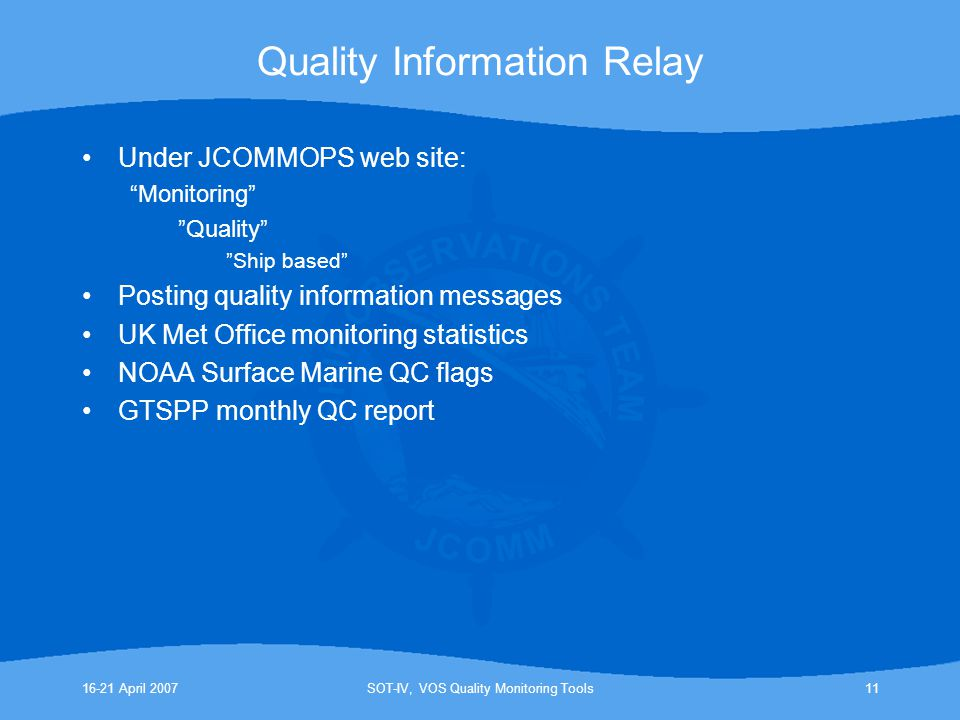 """16-21 April 2007SOT-IV, VOS Quality Monitoring Tools11 Quality Information Relay Under JCOMMOPS web site: """"Monitoring"""" """"Quality"""" """"Ship based"""" Posting"""