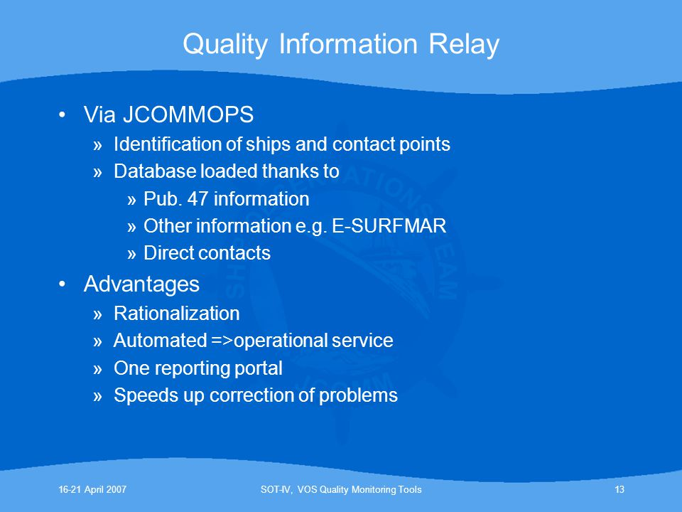 16-21 April 2007SOT-IV, VOS Quality Monitoring Tools13 Quality Information Relay Via JCOMMOPS »Identification of ships and contact points »Database lo