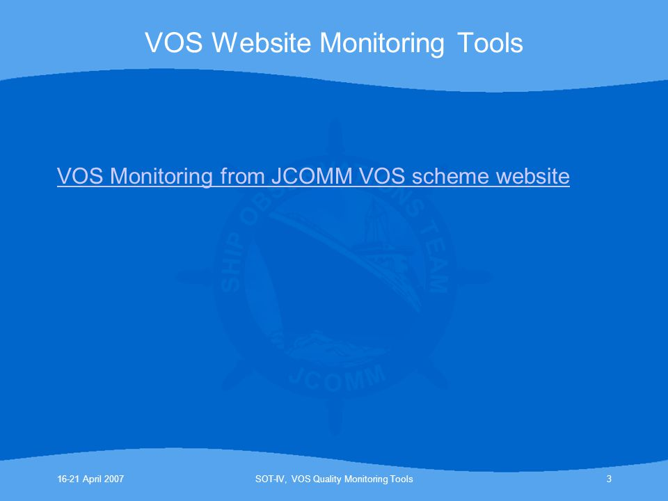 16-21 April 2007SOT-IV, VOS Quality Monitoring Tools3 VOS Website Monitoring Tools VOS Monitoring from JCOMM VOS scheme website