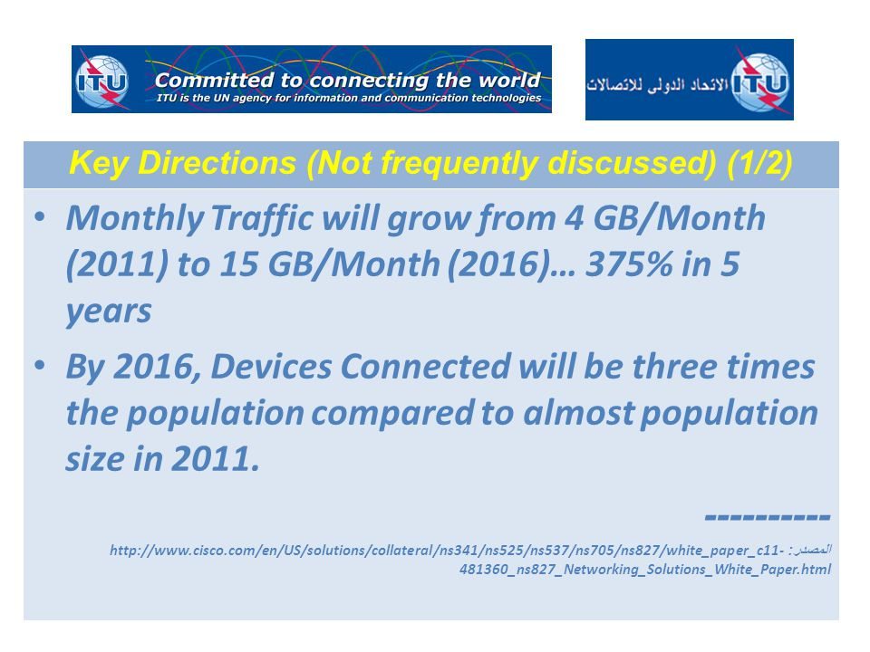 Monthly Traffic will grow from 4 GB/Month (2011) to 15 GB/Month (2016)… 375% in 5 years By 2016, Devices Connected will be three times the population compared to almost population size in 2011.