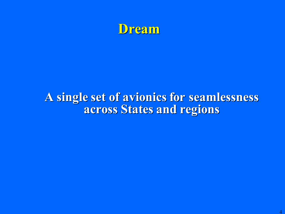 4 Dream A single set of avionics for seamlessness across States and regions