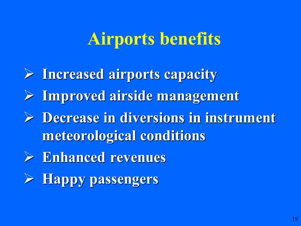 19  Increased airports capacity  Improved airside management  Decrease in diversions in instrument meteorological conditions  Enhanced revenues  Happy passengers Airports benefits