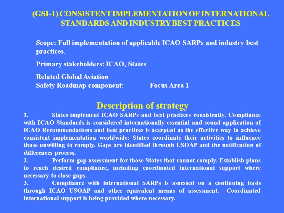 (GSI-1) CONSISTENT IMPLEMENTATION OF INTERNATIONAL STANDARDS AND INDUSTRY BEST PRACTICES Scope: Full implementation of applicable ICAO SARPs and indus