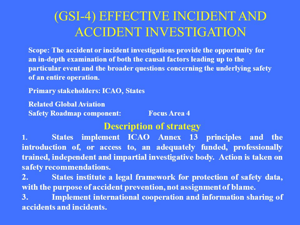 (GSI-4) EFFECTIVE INCIDENT AND ACCIDENT INVESTIGATION Scope: The accident or incident investigations provide the opportunity for an in-depth examinati