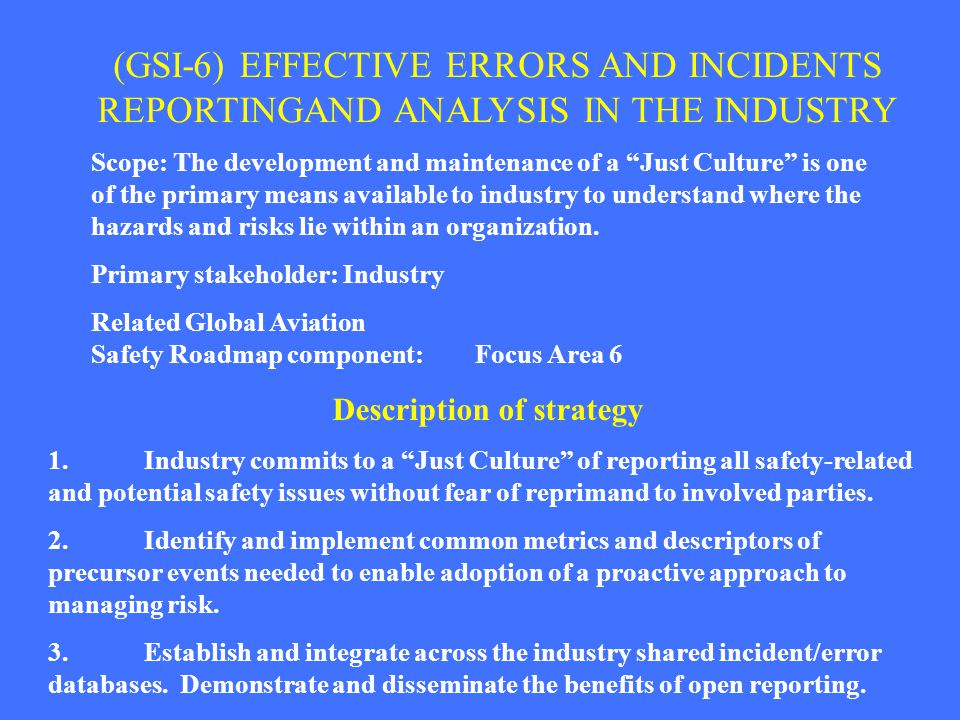 """(GSI-6) EFFECTIVE ERRORS AND INCIDENTS REPORTINGAND ANALYSIS IN THE INDUSTRY Scope: The development and maintenance of a """"Just Culture"""" is one of the"""