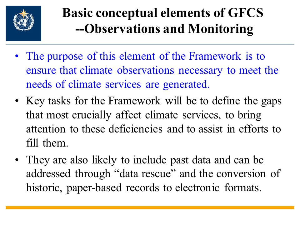 Basic conceptual elements of GFCS --Observations and Monitoring The purpose of this element of the Framework is to ensure that climate observations ne