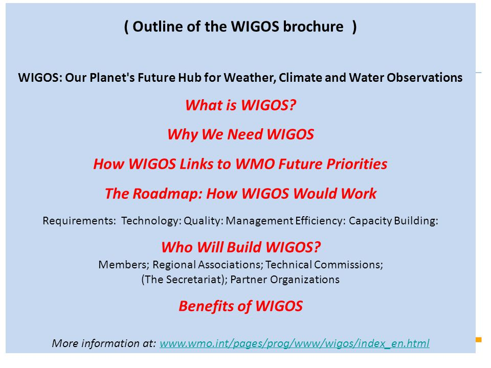 ( Outline of the WIGOS brochure ) WIGOS: Our Planet's Future Hub for Weather, Climate and Water Observations What is WIGOS? Why We Need WIGOS How WIGO