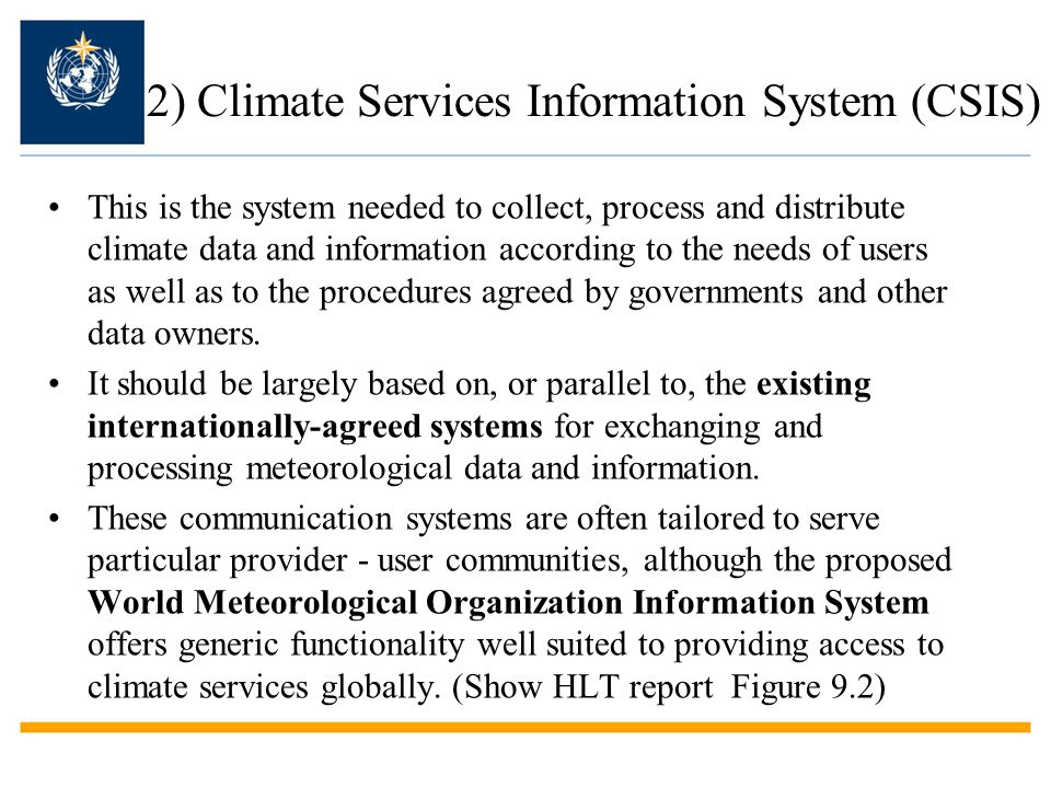 2) Climate Services Information System (CSIS) This is the system needed to collect, process and distribute climate data and information according to t