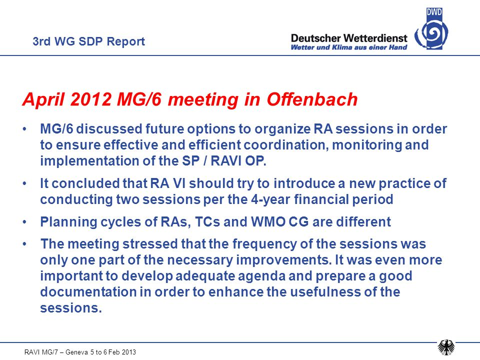 April 2012 MG/6 meeting in Offenbach MG/6 discussed future options to organize RA sessions in order to ensure effective and efficient coordination, monitoring and implementation of the SP / RAVI OP.