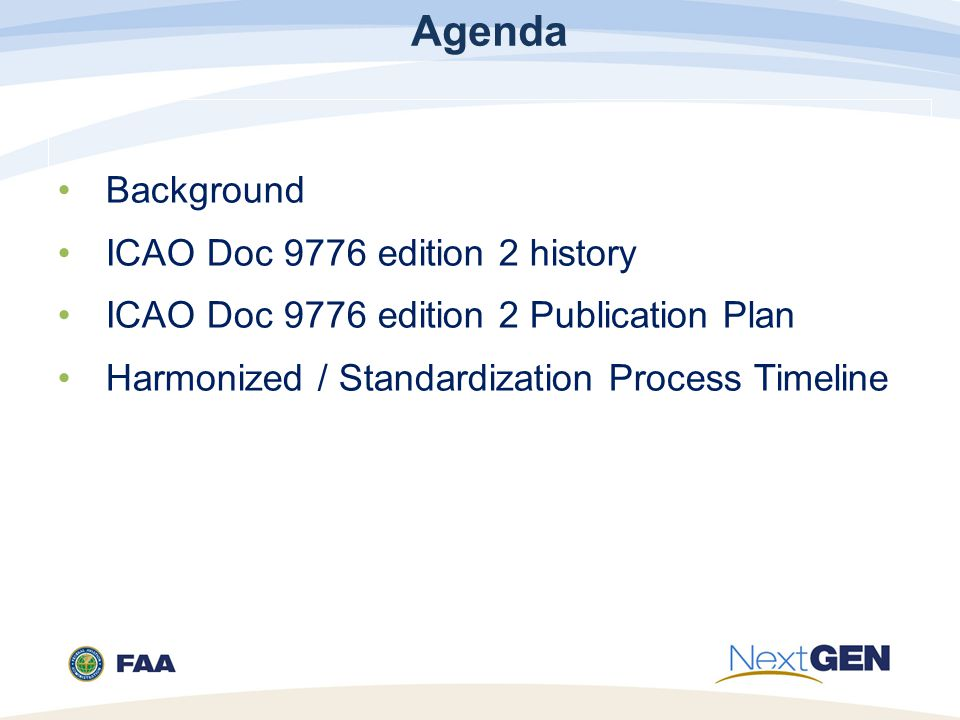 Agenda Background ICAO Doc 9776 edition 2 history ICAO Doc 9776 edition 2 Publication Plan Harmonized / Standardization Process Timeline 2
