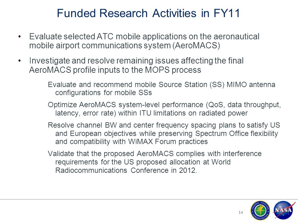 Funded Research Activities in FY11 Evaluate selected ATC mobile applications on the aeronautical mobile airport communications system (AeroMACS) Inves