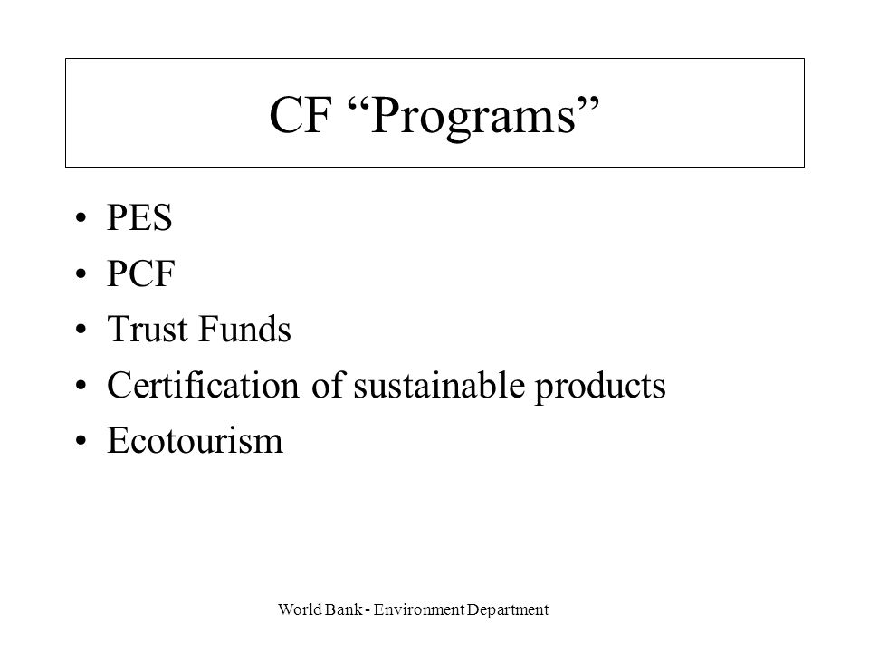 World Bank - Environment Department CF Programs PES PCF Trust Funds Certification of sustainable products Ecotourism