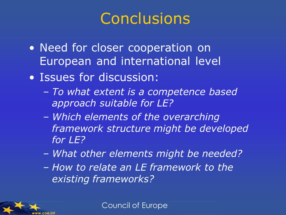 Conclusions Need for closer cooperation on European and international level Issues for discussion: –To what extent is a competence based approach suitable for LE.