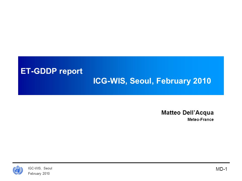 February 2010 IGC-WIS, Seoul MD-1 ET-GDDP report ICG-WIS, Seoul, February 2010 Matteo Dell'Acqua Meteo-France