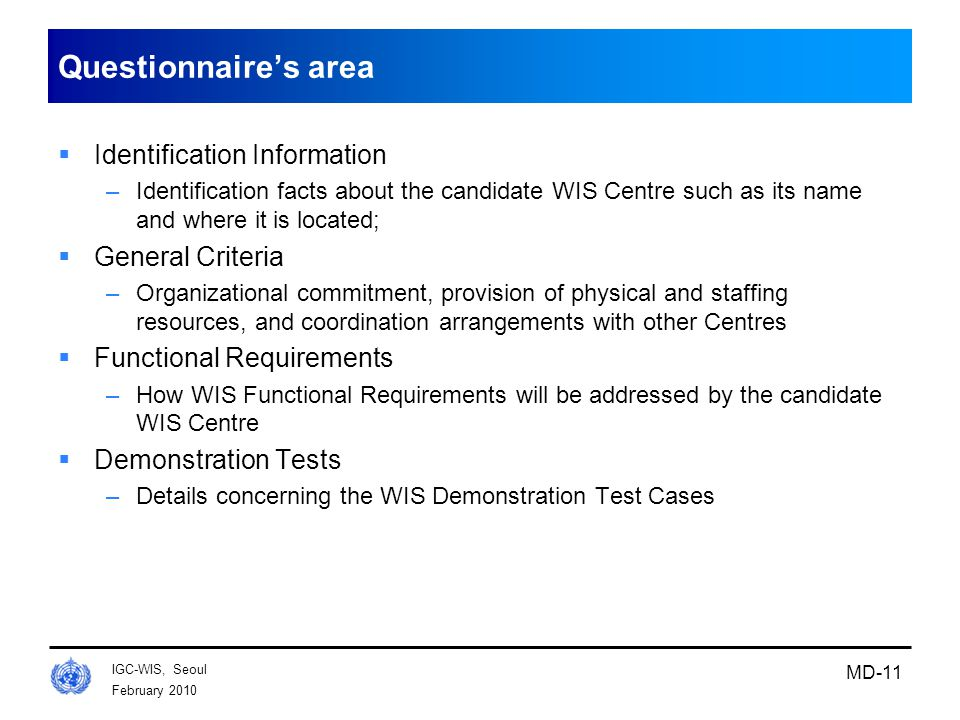 February 2010 IGC-WIS, Seoul MD-11 Questionnaire's area  Identification Information –Identification facts about the candidate WIS Centre such as its