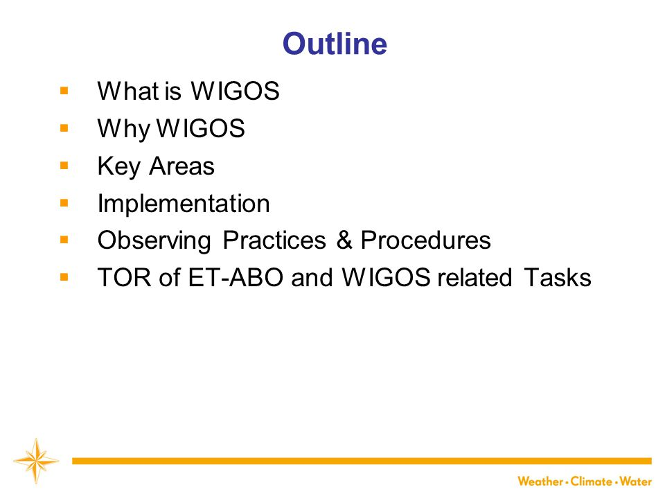 WMO Outline  What is WIGOS  Why WIGOS  Key Areas  Implementation  Observing Practices & Procedures  TOR of ET-ABO and WIGOS related Tasks