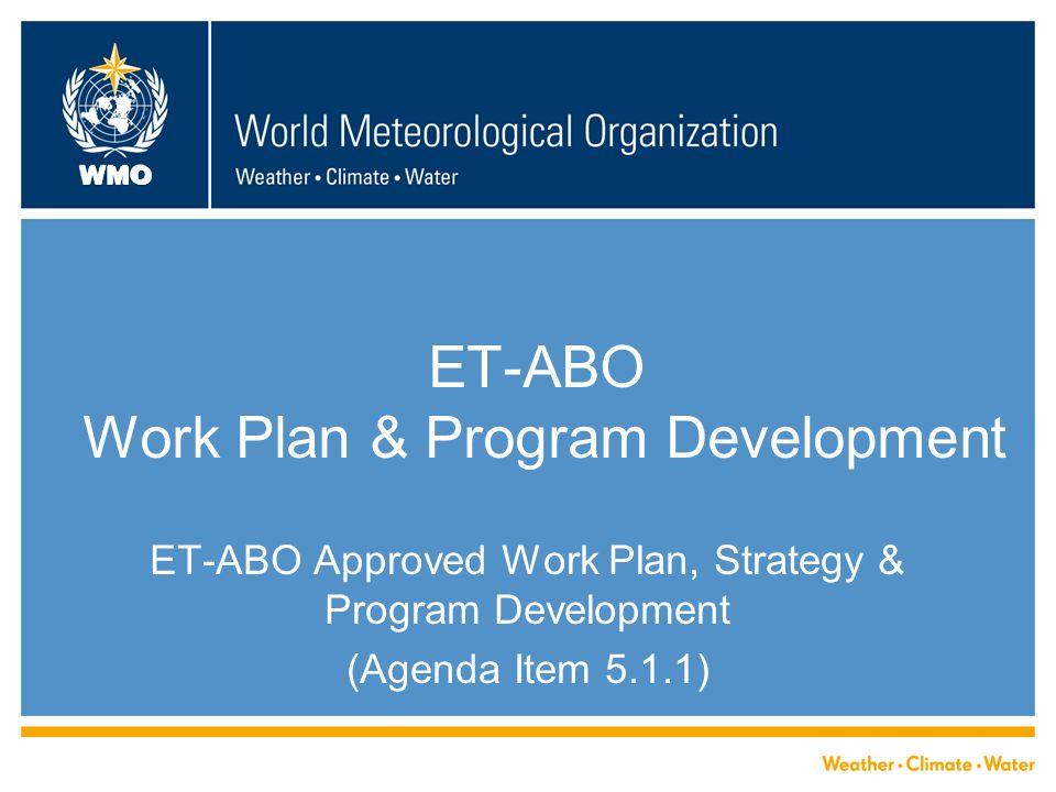 WMO ET-ABO Work Plan & Program Development ET-ABO Approved Work Plan, Strategy & Program Development (Agenda Item 5.1.1)