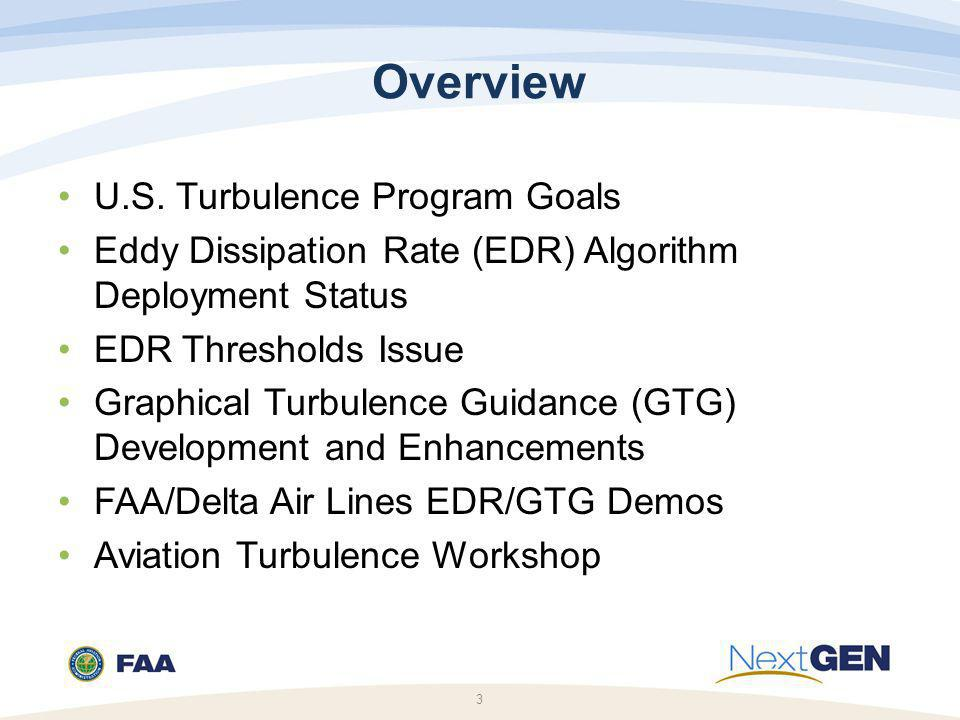 3 Overview U.S. Turbulence Program Goals Eddy Dissipation Rate (EDR) Algorithm Deployment Status EDR Thresholds Issue Graphical Turbulence Guidance (G