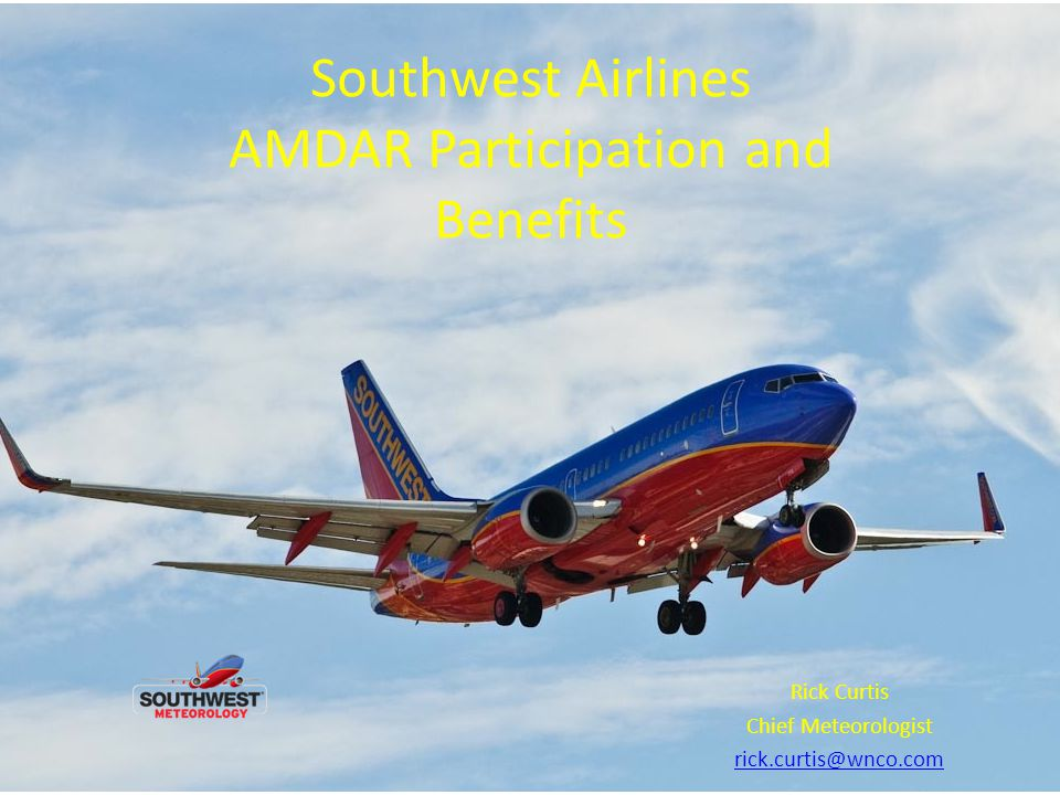 Southwest Airlines AMDAR Participation and Benefits Rick Curtis Chief Meteorologist rick.curtis@wnco.com