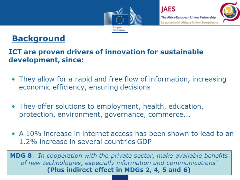 Background ICT are proven drivers of innovation for sustainable development, since: They allow for a rapid and free flow of information, increasing ec
