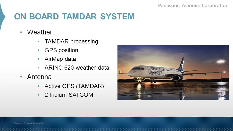 Weather TAMDAR processing GPS position AirMap data ARINC 620 weather data Antenna Active GPS (TAMDAR) 2 Iridium SATCOM ON BOARD TAMDAR SYSTEM