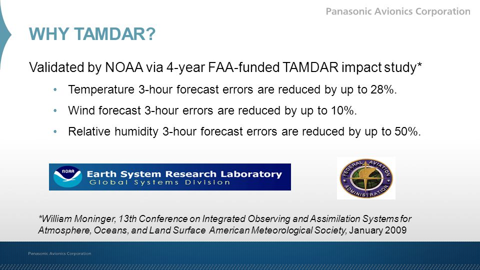 WHY TAMDAR? Validated by NOAA via 4-year FAA-funded TAMDAR impact study* Temperature 3-hour forecast errors are reduced by up to 28%. Wind forecast 3-