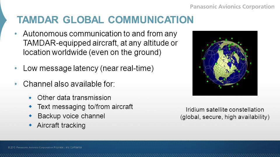 TAMDAR GLOBAL COMMUNICATION © 2013. Proprietary and Confidential Iridium satellite constellation (global, secure, high availability) Autonomous commun
