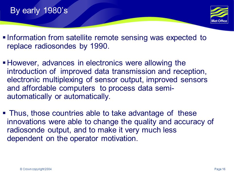 Page 16© Crown copyright 2004 By early 1980's  Information from satellite remote sensing was expected to replace radiosondes by 1990.