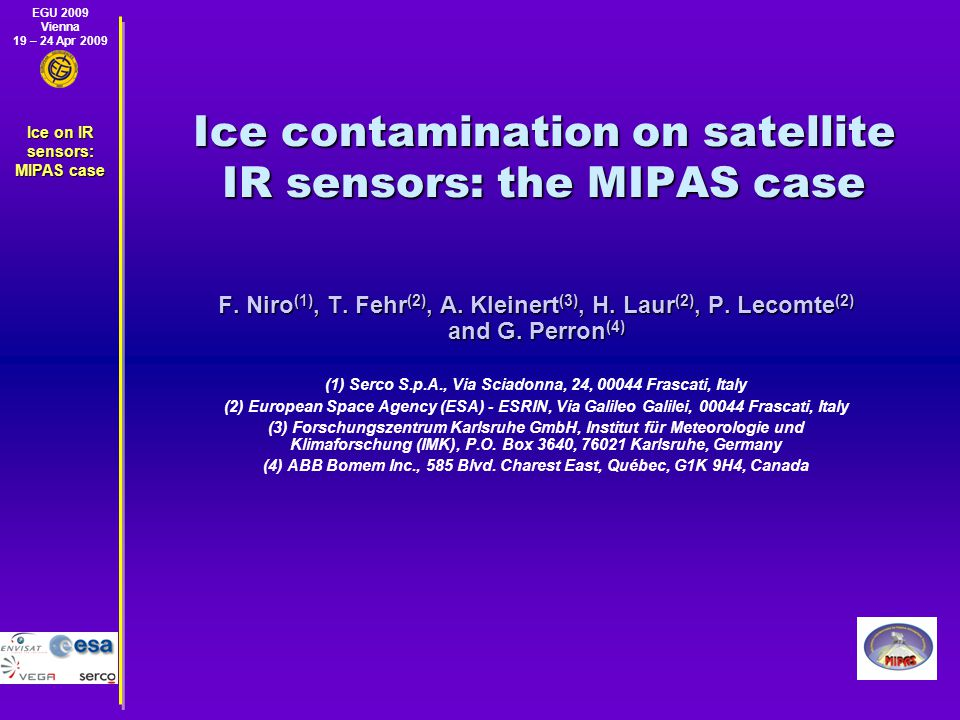 EGU 2009 Vienna 19 – 24 Apr 2009 Ice on IR sensors: MIPAS case Ice contamination on satellite IR sensors: the MIPAS case F.