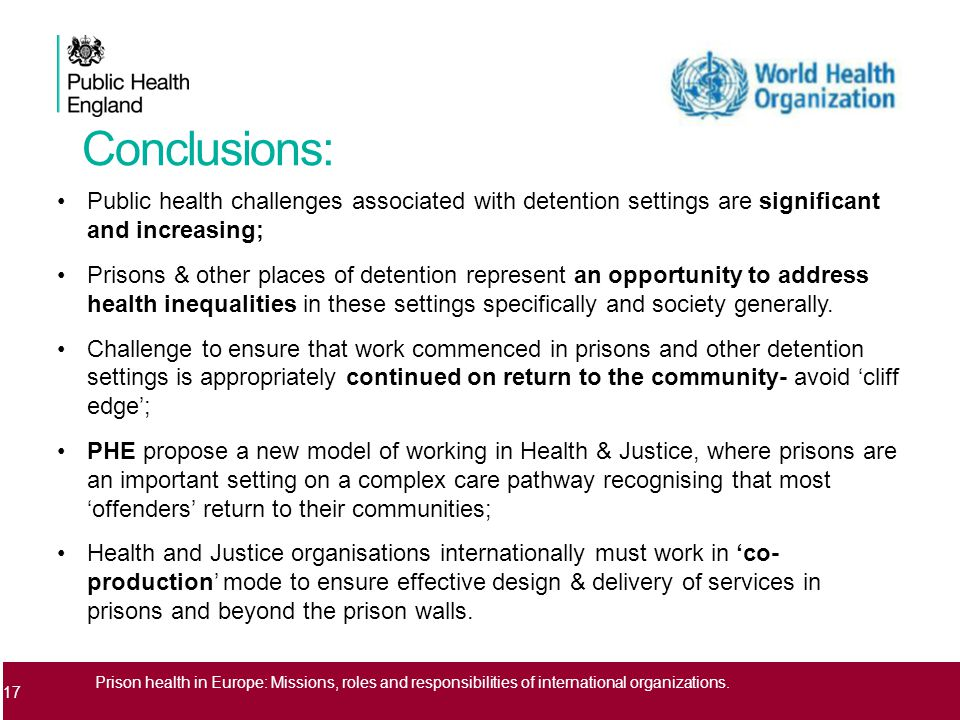 Conclusions: Public health challenges associated with detention settings are significant and increasing; Prisons & other places of detention represent an opportunity to address health inequalities in these settings specifically and society generally.