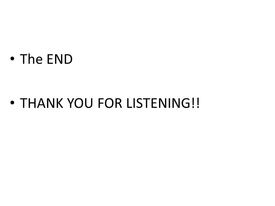 The END THANK YOU FOR LISTENING!!