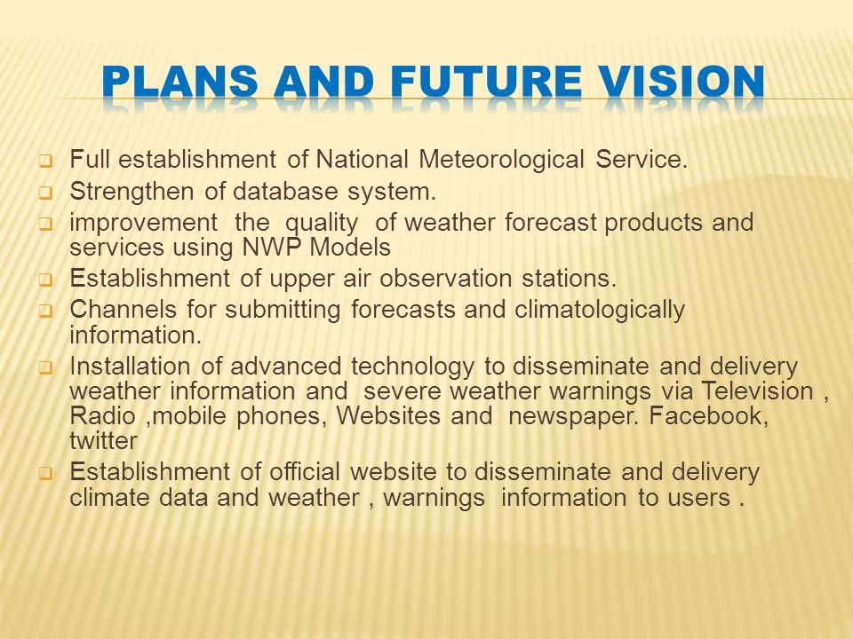 Full establishment of National Meteorological Service.  Strengthen of database system.  improvement the quality of weather forecast products and s