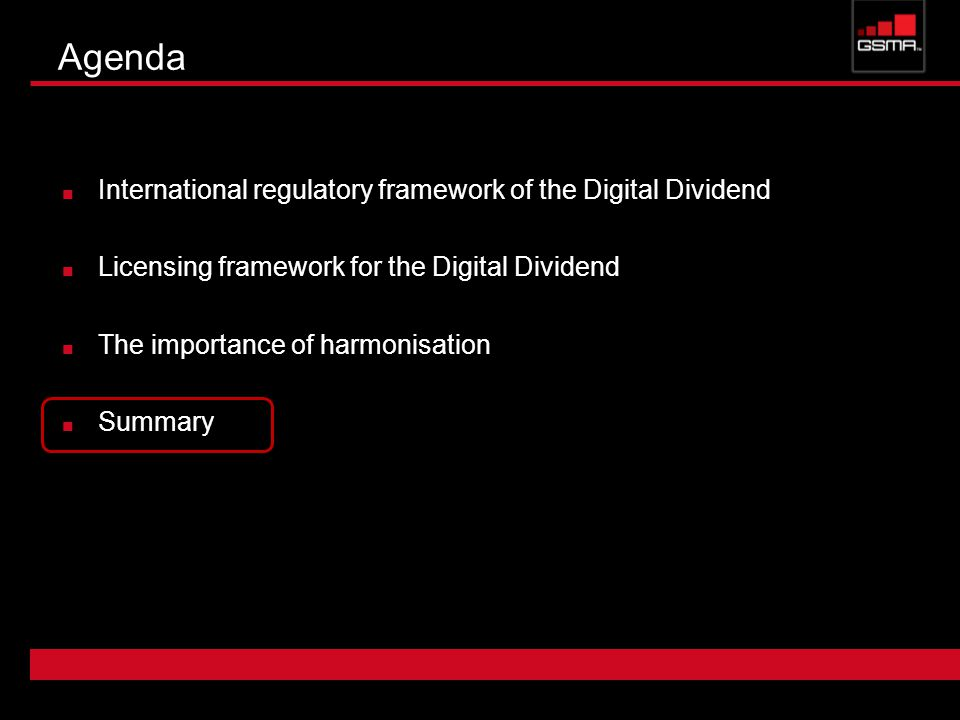 Agenda International regulatory framework of the Digital Dividend Licensing framework for the Digital Dividend The importance of harmonisation Summary