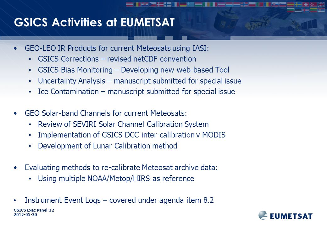GSICS Exec Panel-12 2012-05-30 Overview Satellite Status GEO-LEO IR Products for current Meteosats using IASI GEO Solar-band Channels for current Meteosats Re-calibration of Meteosat archive data Other Slide: 20