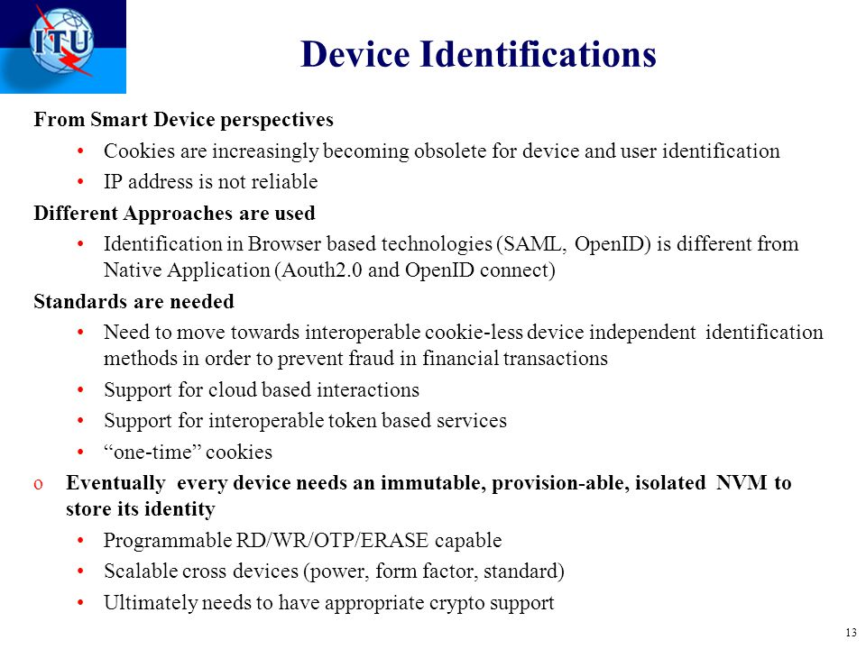 Device Identifications From Smart Device perspectives Cookies are increasingly becoming obsolete for device and user identification IP address is not