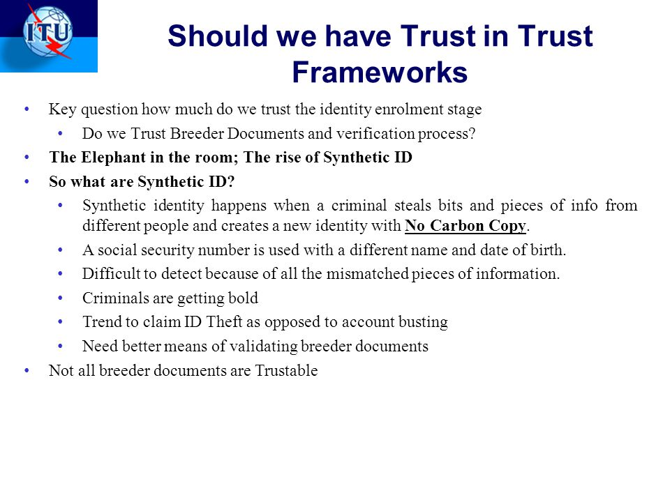 Should we have Trust in Trust Frameworks Key question how much do we trust the identity enrolment stage Do we Trust Breeder Documents and verification process.