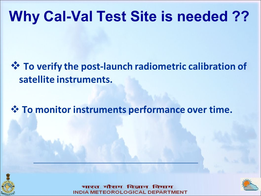 Why Cal-Val Test Site is needed .