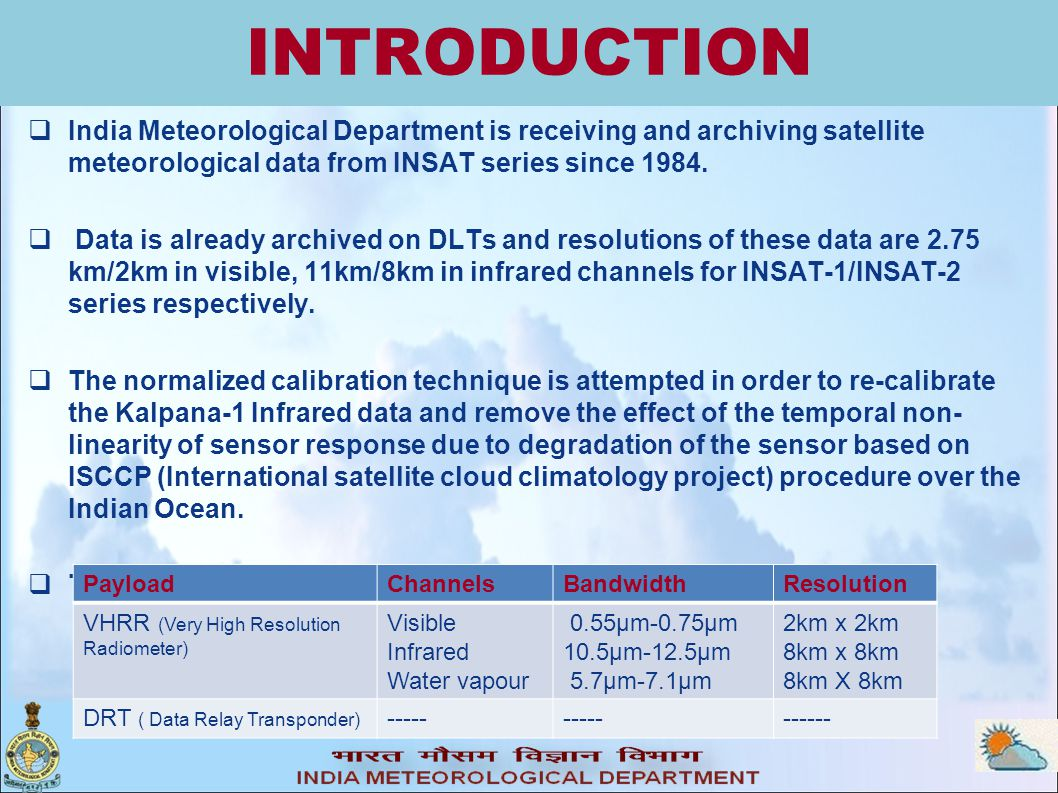 INTRODUCTION  India Meteorological Department is receiving and archiving satellite meteorological data from INSAT series since 1984.
