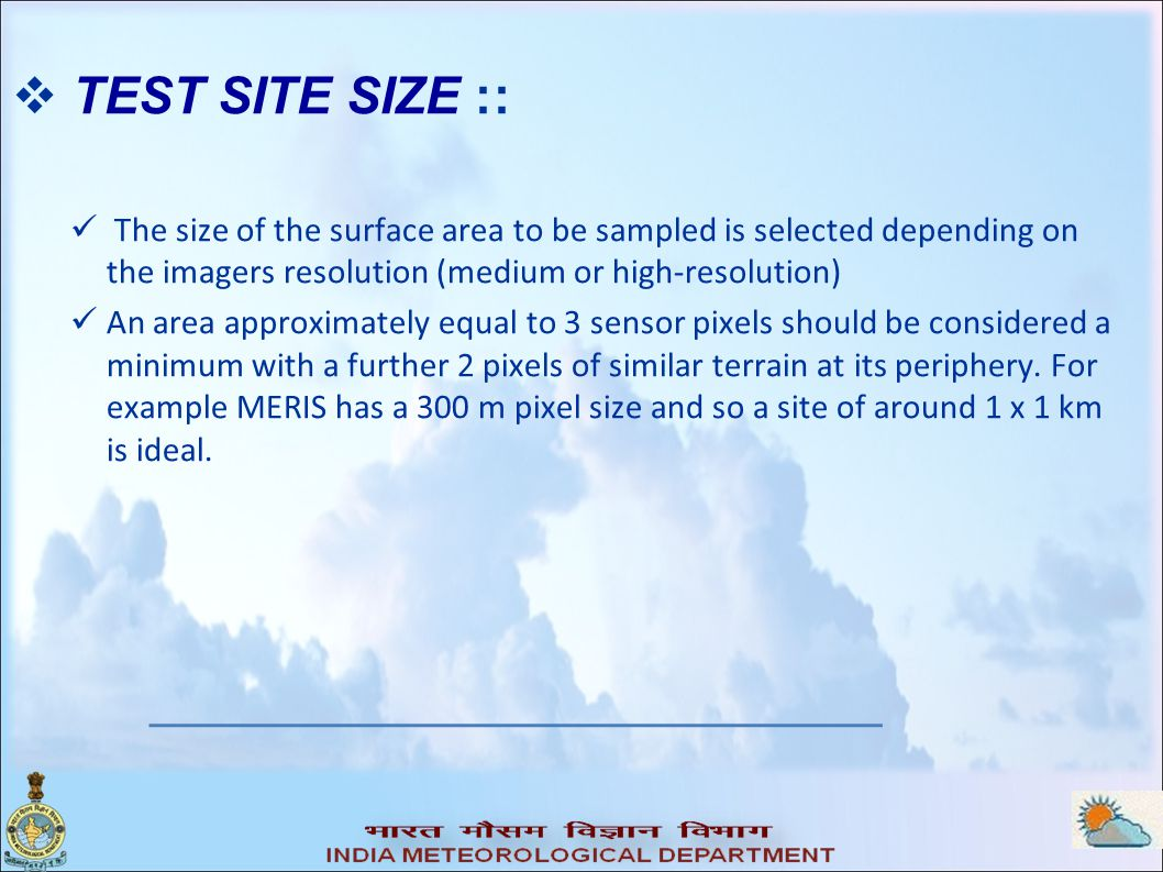  TEST SITE SIZE :: The size of the surface area to be sampled is selected depending on the imagers resolution (medium or high-resolution) An area approximately equal to 3 sensor pixels should be considered a minimum with a further 2 pixels of similar terrain at its periphery.