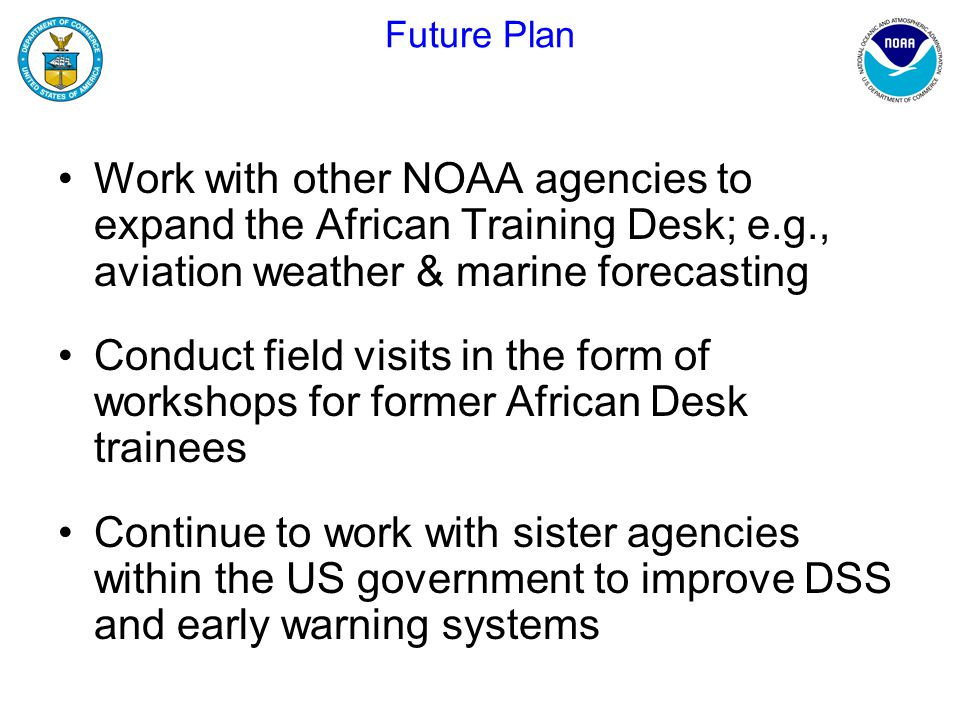 Future Plan Work with other NOAA agencies to expand the African Training Desk; e.g., aviation weather & marine forecasting Conduct field visits in the