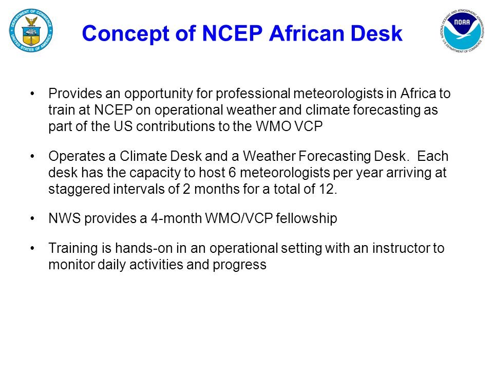 Provides an opportunity for professional meteorologists in Africa to train at NCEP on operational weather and climate forecasting as part of the US co
