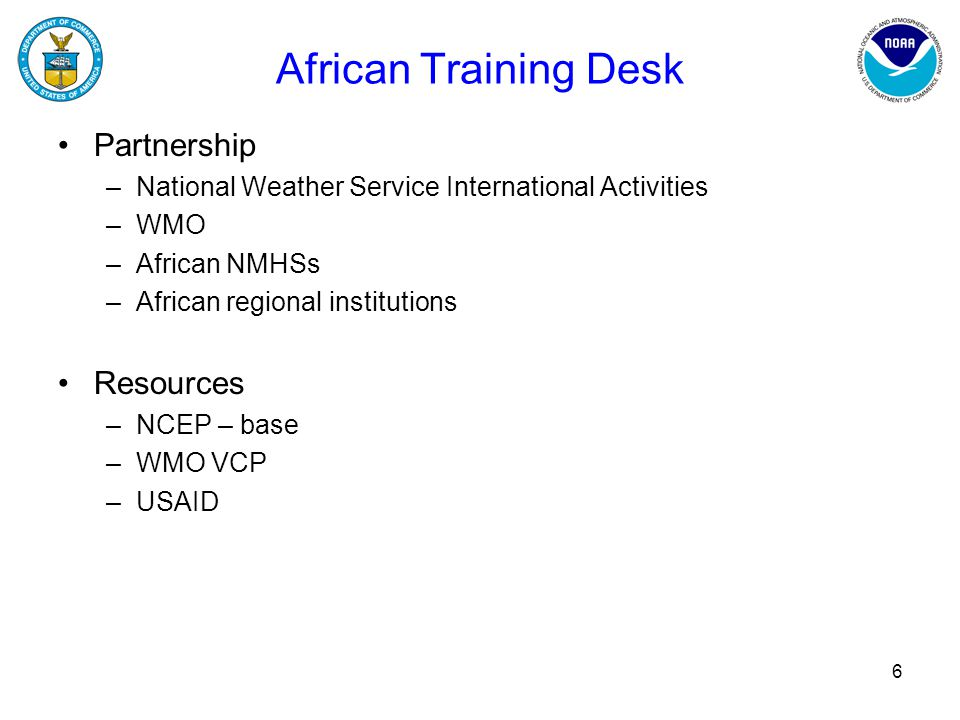 African Training Desk Partnership –National Weather Service International Activities –WMO –African NMHSs –African regional institutions Resources –NCE