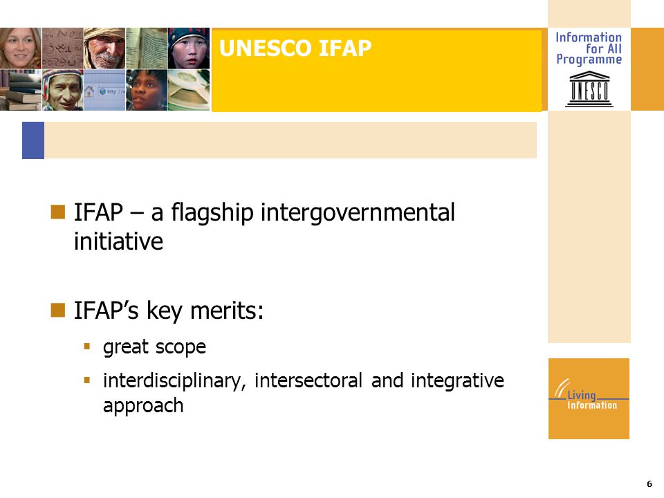Title :: Date 6 IFAP – a flagship intergovernmental initiative IFAP's key merits:  great scope  interdisciplinary, intersectoral and integrative app